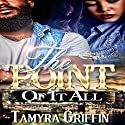 The Point of It All, Volume 1 Audiobook by Tamyra Griffin Narrated by Cee Scott