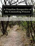 A Timeline Perspective of the Counseling Process, Diane Lemay, 1475238886