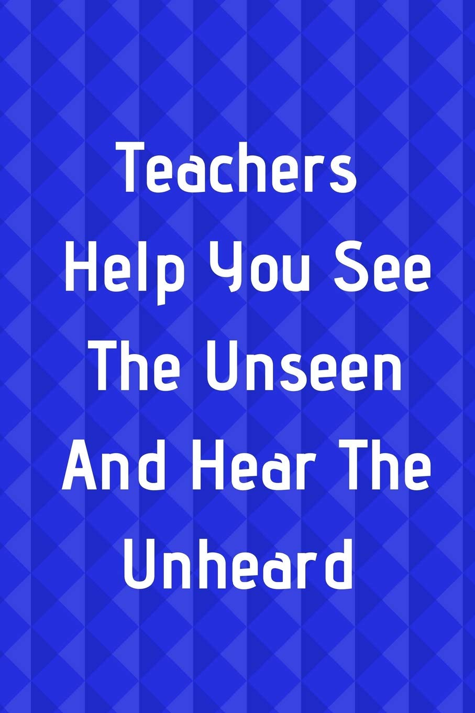 Teachers Help You See The Unseen And Hear The Unheard: Blue