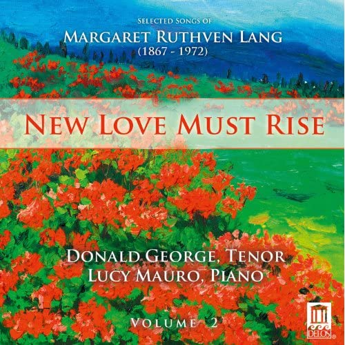 New Love Must Rise: Selected Songs of Margaret Ruthven Lang, Vol. 2