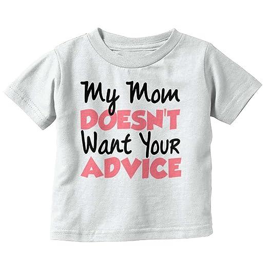 8983b7b8 Mom Doesnt Want Advice Funny Attitude Sassy Infant Toddler T Shirt White