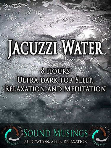 Jacuzzi Water, Ultra Dark: Meditation, Sleep, Relaxation