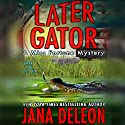 Later Gator Audiobook by Jana DeLeon Narrated by Cassandra Campbell