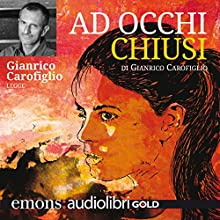 Ad occhi chiusi Audiobook by Gianrico Carofiglio Narrated by Gianrico Carofiglio
