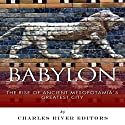 Babylon: The Rise and Fall of Ancient Mesopotamia's Greatest City Audiobook by Charles River Editors Narrated by Scott Clem