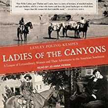 Ladies of the Canyons: A League of Extraordinary Women and Their Adventures in the American Southwest Audiobook by Lesley Poling-Kempes Narrated by Jo Anna Perrin