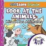 Kids Learn Spanish: Look At The Animals (Farm Animals): Mira A Los Animales | Kim Mitzo Thompson,Karen Mitzo Hilderbrand, Twin Sisters