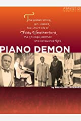 Piano Demon: The globetrotting, gin-soaked, too-short life of Teddy Weatherford, the Chicago jazzman who conquered Asia (Kindle Single) Kindle Edition