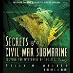 Secrets of a Civil War Submarine: Solving the Mysteries of the H. L. Hunley, An Unabridged Production | Sally M. Walker