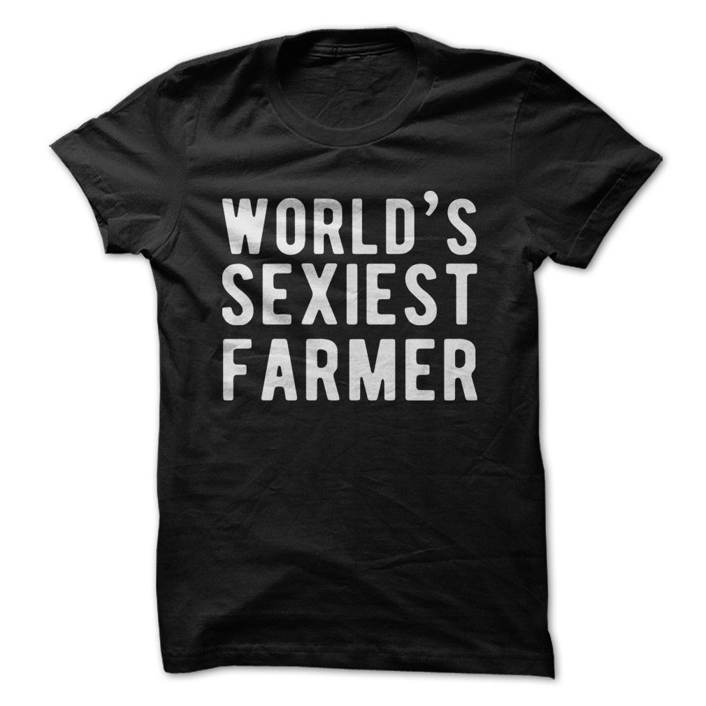 I Love Apparel World S Sexiest Farmer Funny T Shirt Made On Demand In Usa 1692