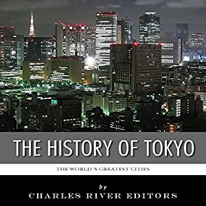 The World's Greatest Cities: The History of Tokyo Audiobook