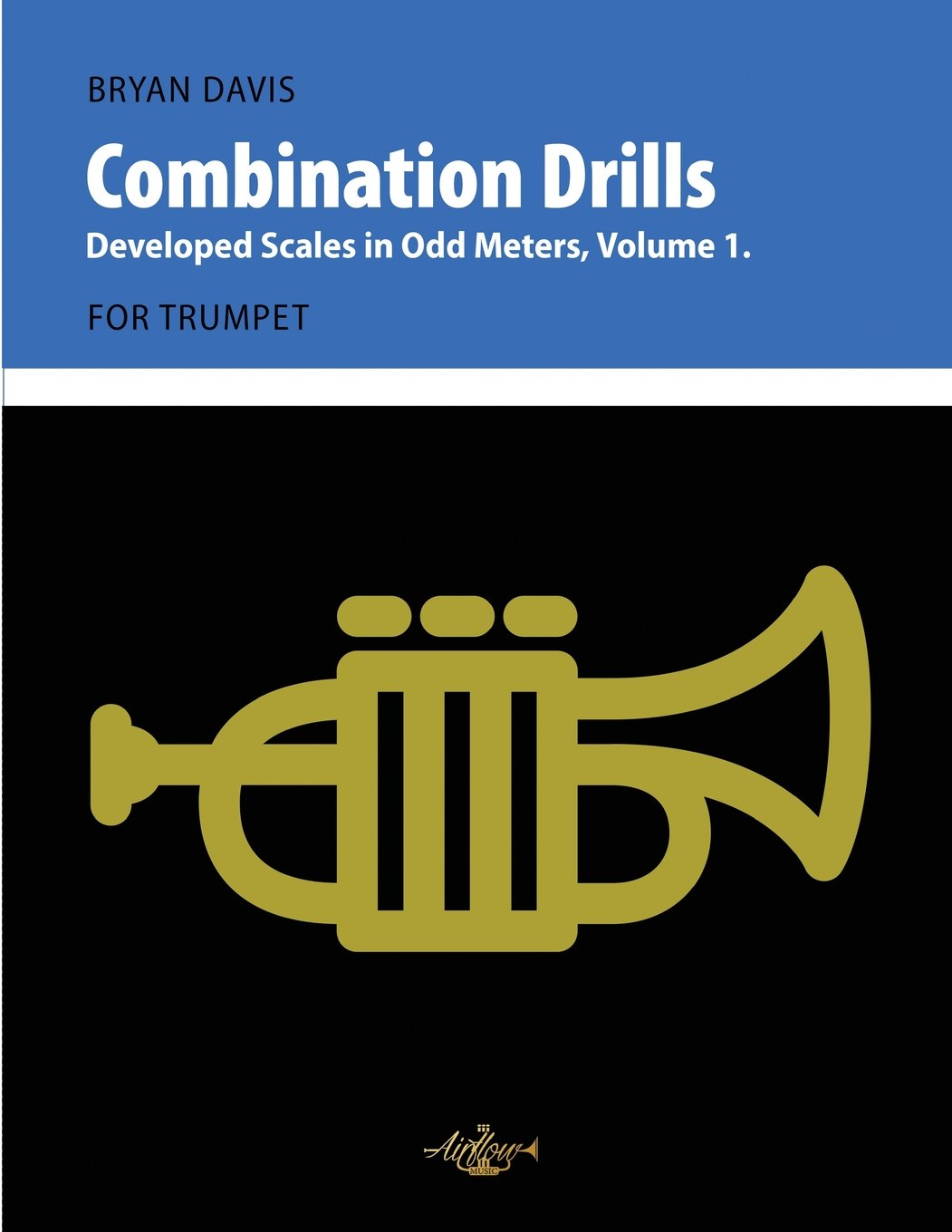 Combination Drills: Developed Scales in Odd Meters, Volume 1. For Trumpet.