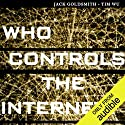 Who Controls the Internet: Illusions of a Borderless World Hörbuch von Jack Goldsmith, Tim Wu Gesprochen von: Bob Loza