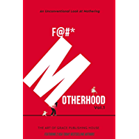 F@#* Motherhood: An Unconventional Look at Mothering