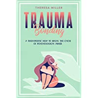 TRAUMA BONDING: A Therapeutic Help To Break The Cycle Of Psychological Abuse. (ABUSES, TRAUMA, ADDICTION & SELF-THERAPY…