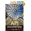 API Architecture: The Big Picture for Building APIs (API-University Series Book 2)