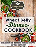 Wheat Belly Dinner Cookbook: 30 Delicious And Easy to Cook Grain-Free Recipes to Help You Lose Weight and Feel Great (The Essential Kitchen Series Book 41)