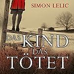 Das Kind, das tötet | Simon Lelic