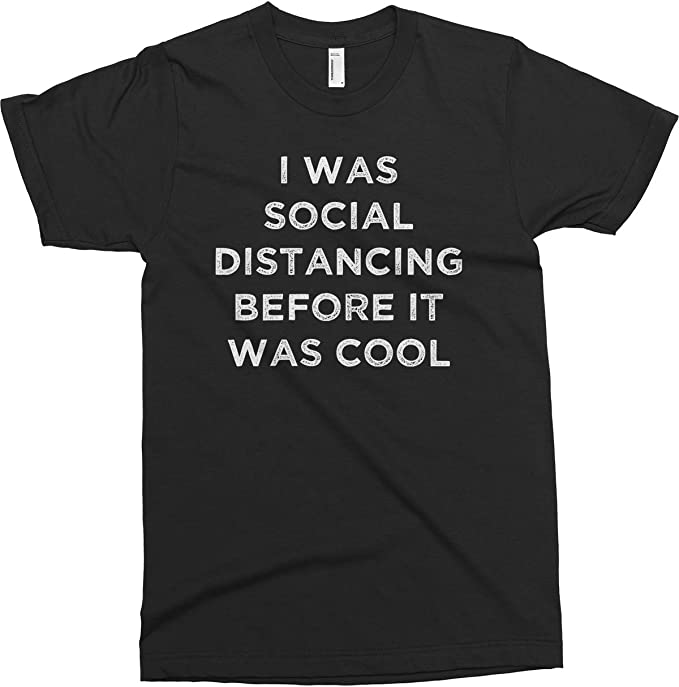 Men T Shirt Self Isolation I Was Social Distancing before It Was Cool Funny Rude