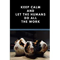 Keep Calm And Let The Humans Do All The Work: Funny Guinea Pigs Quote Note Book Journal, Customised Notepad For Guinea Pig Lovers
