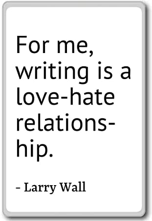 For Me Writing Is A Love Hate Relationship Larry Wall