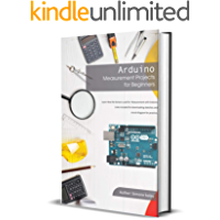 Arduino Measurement Projects for Beginners: Arduino Programming basics and Get started guide (English Edition)