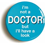 """""""I'M NOT A DOCTOR BUT I'LL HAVE A LOOK"""" FUNNY BADGE (1inch/25mm DIAMETER) NURSE"""