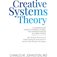 Creative Systems Theory: A Comprehensive Theory of Purpose, Change, and Interrelationship In Human Systems (English…