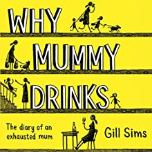 Why Mummy Drinks Audiobook by Gill Sims Narrated by Gabrielle Glaister