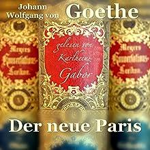Der neue Paris Hörbuch von Johann Wolfgang von Goethe Gesprochen von: Karlheinz Gabor