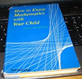 How to Enjoy Mathematics with Your Child, Nancy Taylor Rosenberg, 081281293X