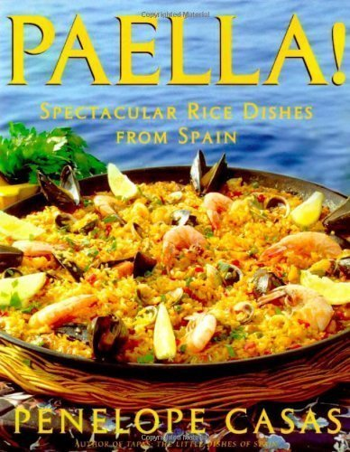 Paella!: Spectacular Rice Dishes From Spain by Casas, Penelope 1st (first) Edition (5/11/1999)