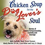 Chicken Soup for the Dog Lover's Soul: Stories of Canine Companionship, Comedy and Courage | Jack Canfield,Mark Victor Hansen