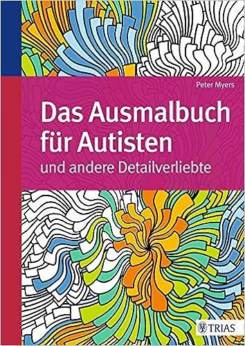 Das Ausmalbuch Für Autisten Und Andere Detailverliebte Amazonde