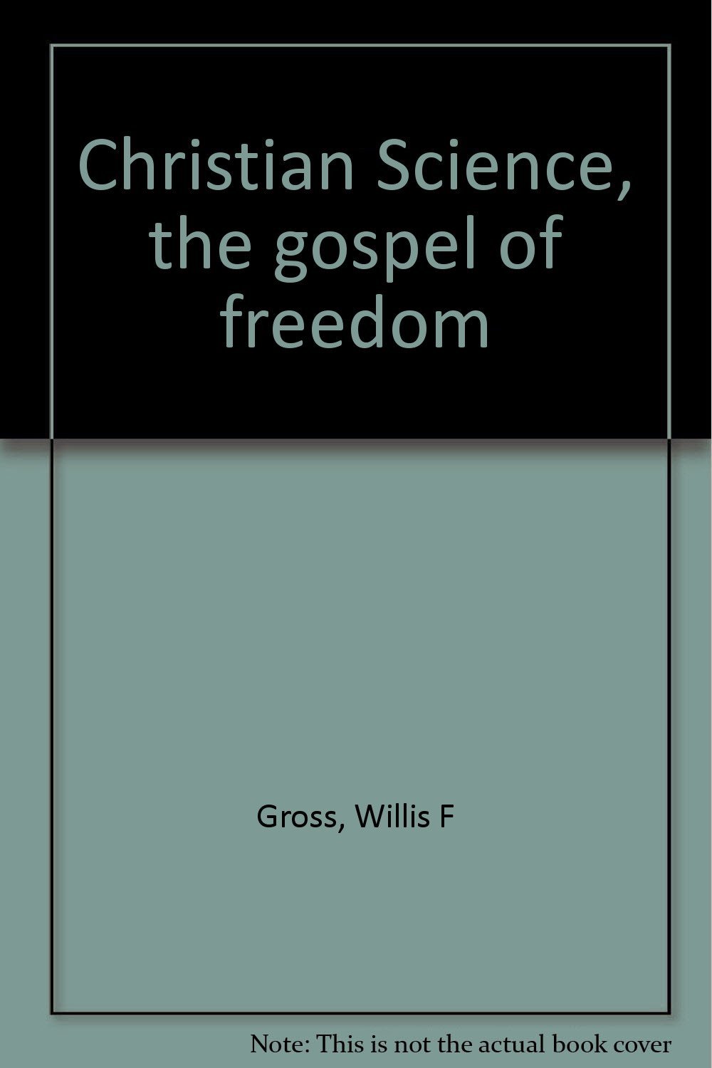 Christian Science, the gospel of freedom