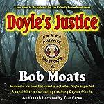 Doyle's Justice: Arthur Doyle, P.I. Series, Book 2 | Bob Moats