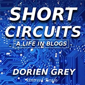 Short Circuits: A Life in Blogs, Volume I Audiobook