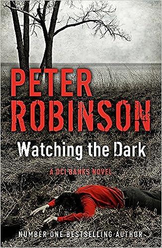 Watching the Dark: DCI Banks 20: Amazon.co.uk: Peter Robinson ...