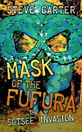 Book: Mask of the Fufura - The Sotsee Invasion by Steve Carter