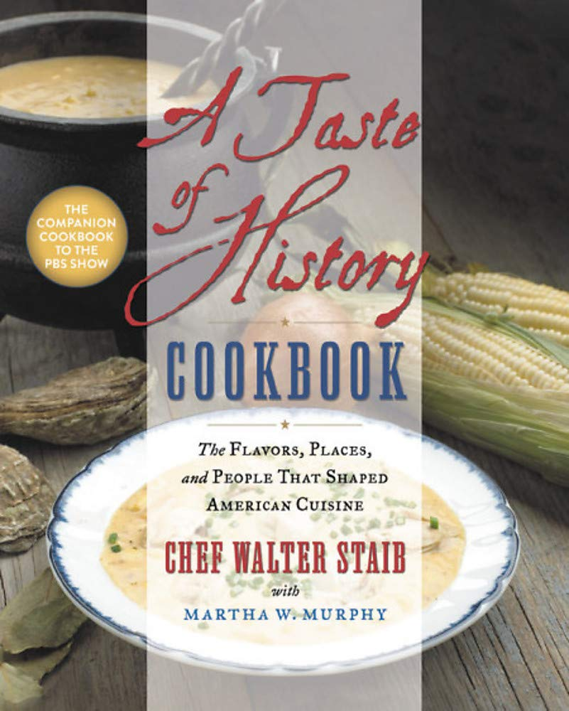 A Taste of History Cookbook: The Flavors, Places, and People That Shaped  American Cuisine Hardcover – May 7, 2019