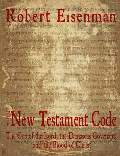 The New Testament Code: The Cup of the Lord, the Damascus Covenant, and the Blood of Christ by Robert Eisenman (2016-03-06)