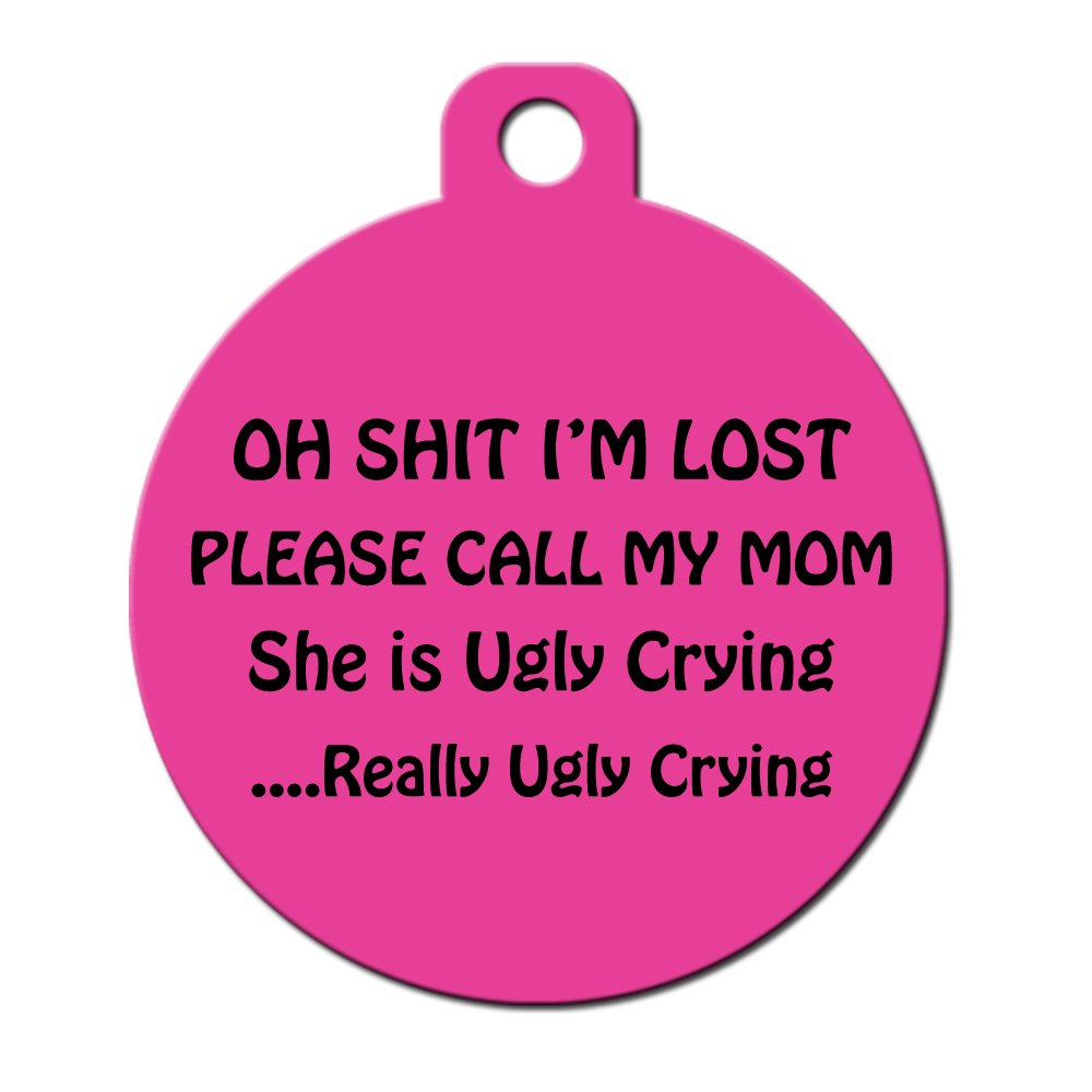 Big Jerk Custom Products Ltd Funny Dog Cat Pet ID Tag -Oh Shit I'm Lost Please Call My Mom She's Ugly Crying - Personalize Colors And Your P.