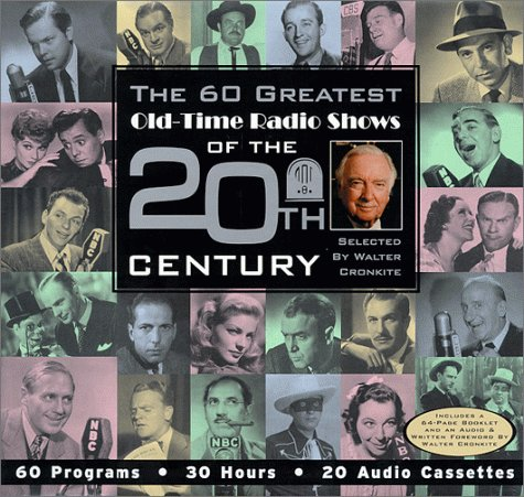 The 60 Greatest Old-Time Radio Shows of the 20th Century selected by Walter Cronkite