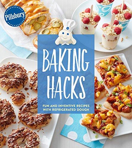Pillsbury Baking Hacks: Fun and Inventive Recipes with Refrigerated (Pillsbury Bread Recipes)