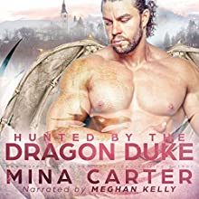Hunted by the Dragon Duke: Dragon's Council, Book 1 Audiobook by Mina Carter Narrated by Meghan Kelly