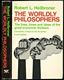 img - for The Worldly Philosophers: The Lives, Times and Ideas of the Great Economic Thinkers book / textbook / text book