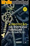 A Proteção da Empresa Familiar: Com holdings, fundos de investimentos fechados e outras ferramentas jurídicas