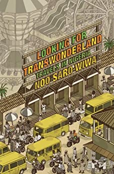 Looking for Transwonderland: Travels in Nigeria by [Saro-Wiwa, Noo]