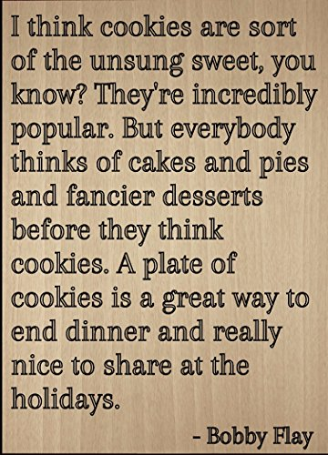 """I think cookies are sort of the unsung..."" quote by Bobby Flay, laser engraved on wooden plaque - Size: 8""x10"""
