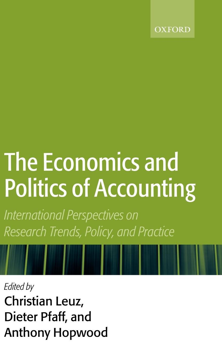 The Economics and Politics of Accounting: International Perspectives on Research Trends, Policy, and Practice by Oxford University Press